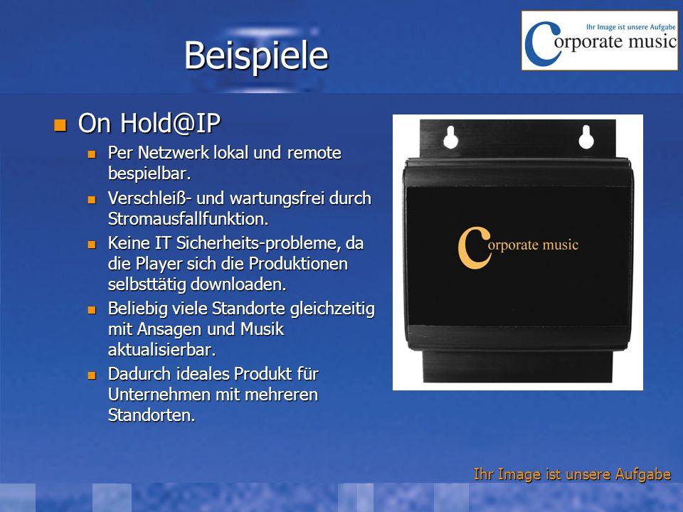 Ihr Image ist unsere Aufgabe Beispiele On Hold@IP On Hold@IP Per Netzwerk lokal und remote bespielbar. Per Netzwerk lokal und remote bespielbar. Versc