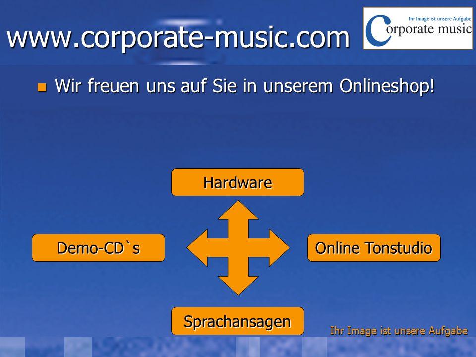 Ihr Image ist unsere Aufgabe www.corporate-music.com Wir freuen uns auf Sie in unserem Onlineshop! Wir freuen uns auf Sie in unserem Onlineshop! Hardw