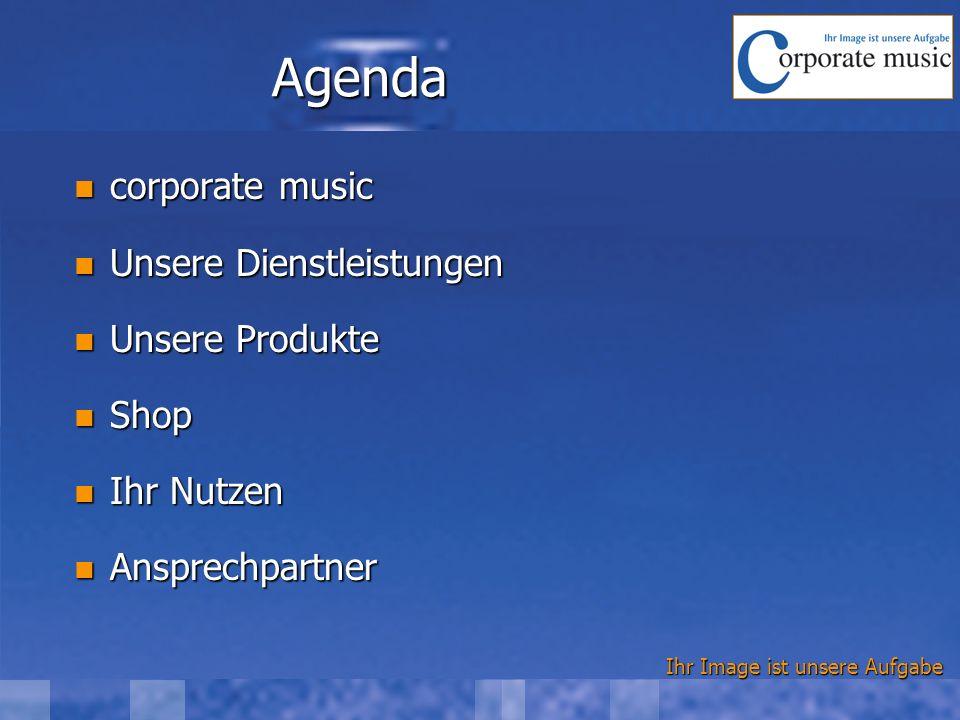 Agenda corporate music corporate music Unsere Dienstleistungen Unsere Dienstleistungen Unsere Produkte Unsere Produkte Shop Shop Ihr Nutzen Ihr Nutzen