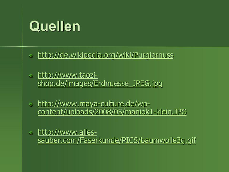 Quellen http://de.wikipedia.org/wiki/Purgiernuss http://www.taozi- shop.de/images/Erdnuesse_JPEG.jpg http://www.taozi- shop.de/images/Erdnuesse_JPEG.j