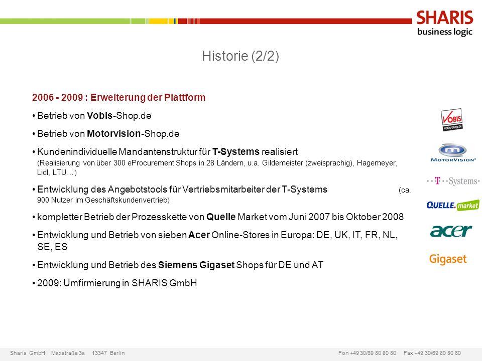 Sharis GmbH Maxstraße 3a 13347 Berlin Fon +49 30/69 80 80 80 Fax +49 30/69 80 80 60 Historie (2/2) 2006 - 2009 : Erweiterung der Plattform Betrieb von