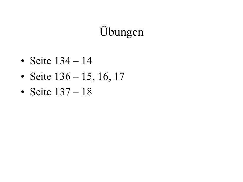Übungen Seite 134 – 14 Seite 136 – 15, 16, 17 Seite 137 – 18