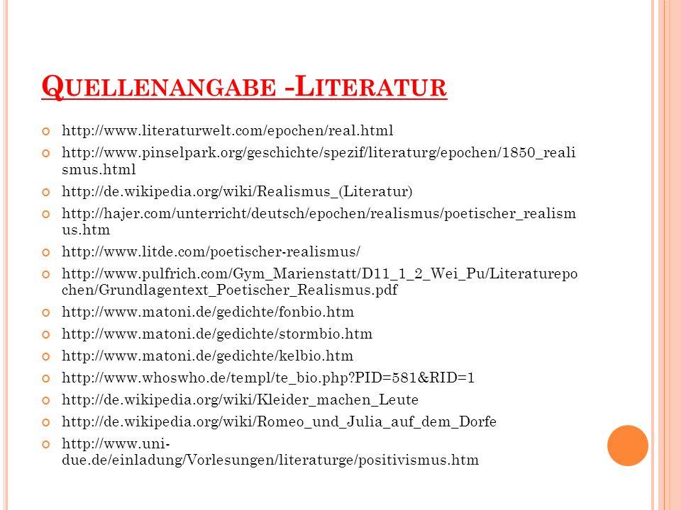 Q UELLENANGABE -L ITERATUR http://www.literaturwelt.com/epochen/real.html http://www.pinselpark.org/geschichte/spezif/literaturg/epochen/1850_reali sm