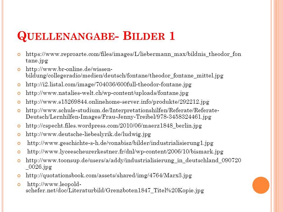 Q UELLENANGABE - B ILDER 1 https://www.reproarte.com/files/images/L/liebermann_max/bildnis_theodor_fon tane.jpg http://www.br-online.de/wissen- bildun