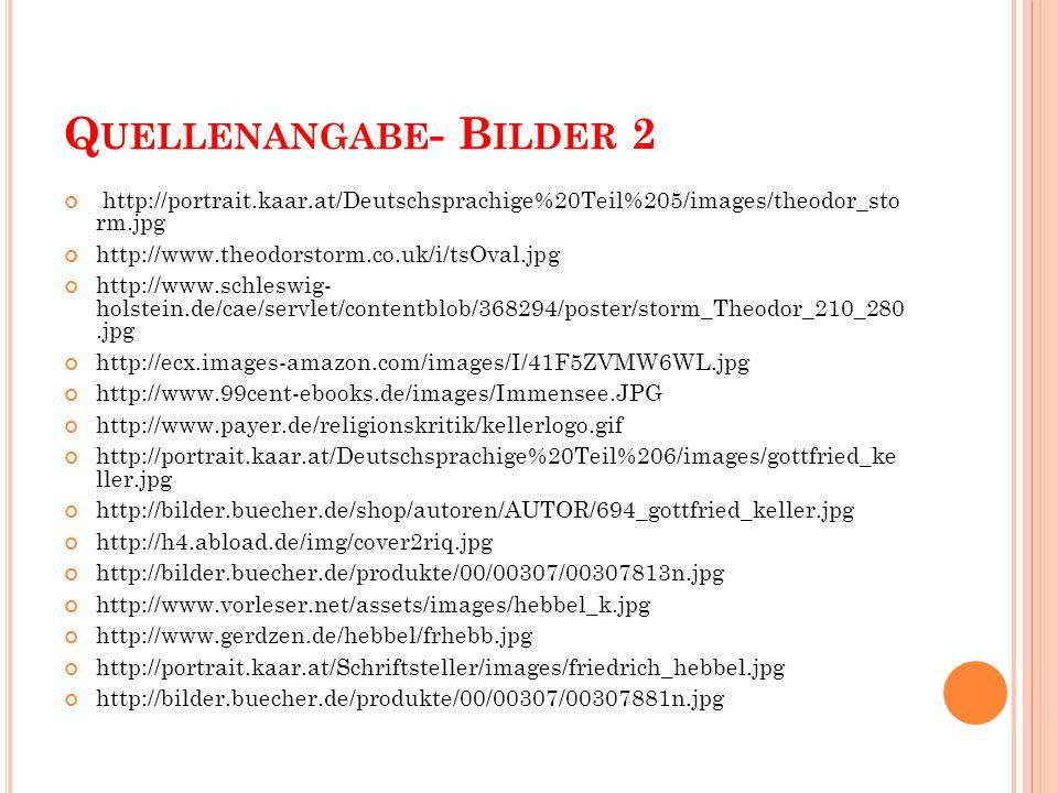 Q UELLENANGABE - B ILDER 2 http://portrait.kaar.at/Deutschsprachige%20Teil%205/images/theodor_sto rm.jpg http://www.theodorstorm.co.uk/i/tsOval.jpg ht