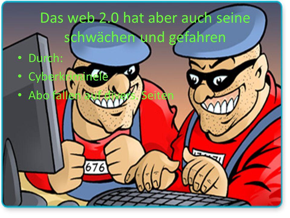 Das web 2.0 hat aber auch seine schwächen und gefahren Durch: Cyberkriminele Abo fallen auf divers. Seiten