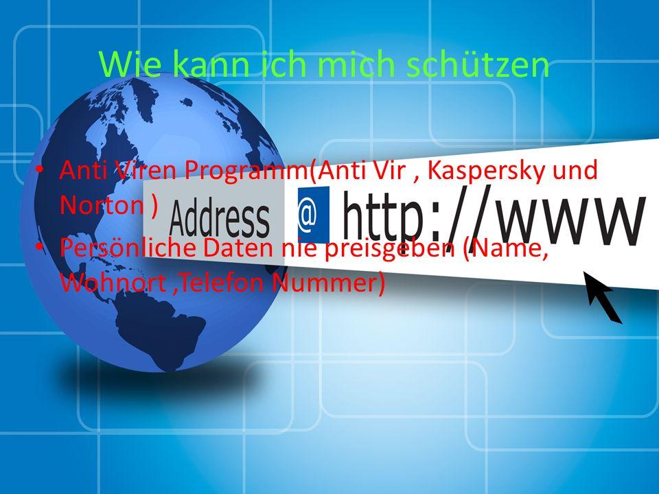 Wie kann ich mich schützen Anti Viren Programm(Anti Vir, Kaspersky und Norton ) Persönliche Daten nie preisgeben (Name, Wohnort,Telefon Nummer)