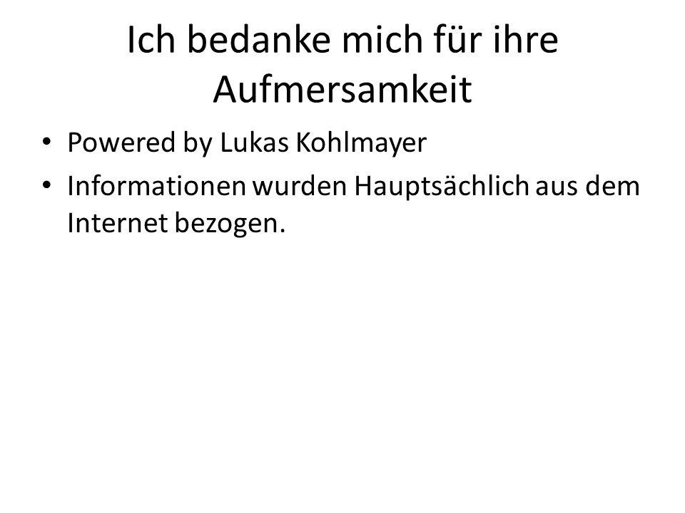 Ich bedanke mich für ihre Aufmersamkeit Powered by Lukas Kohlmayer Informationen wurden Hauptsächlich aus dem Internet bezogen.