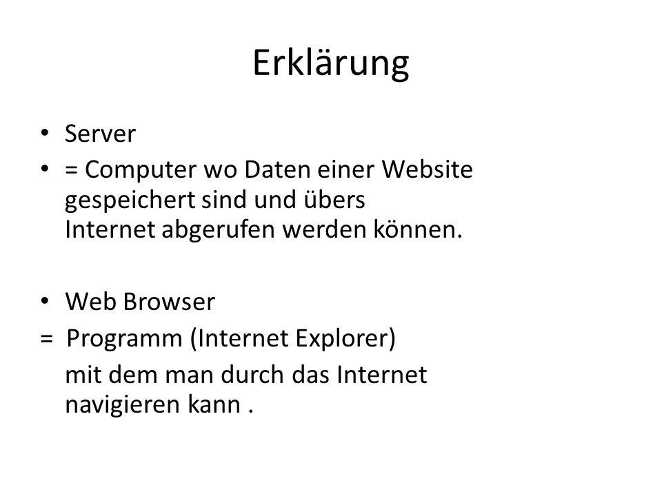 Erklärung Server = Computer wo Daten einer Website gespeichert sind und übers aaaa aa Internet abgerufen werden können. Web Browser = Programm (Intern