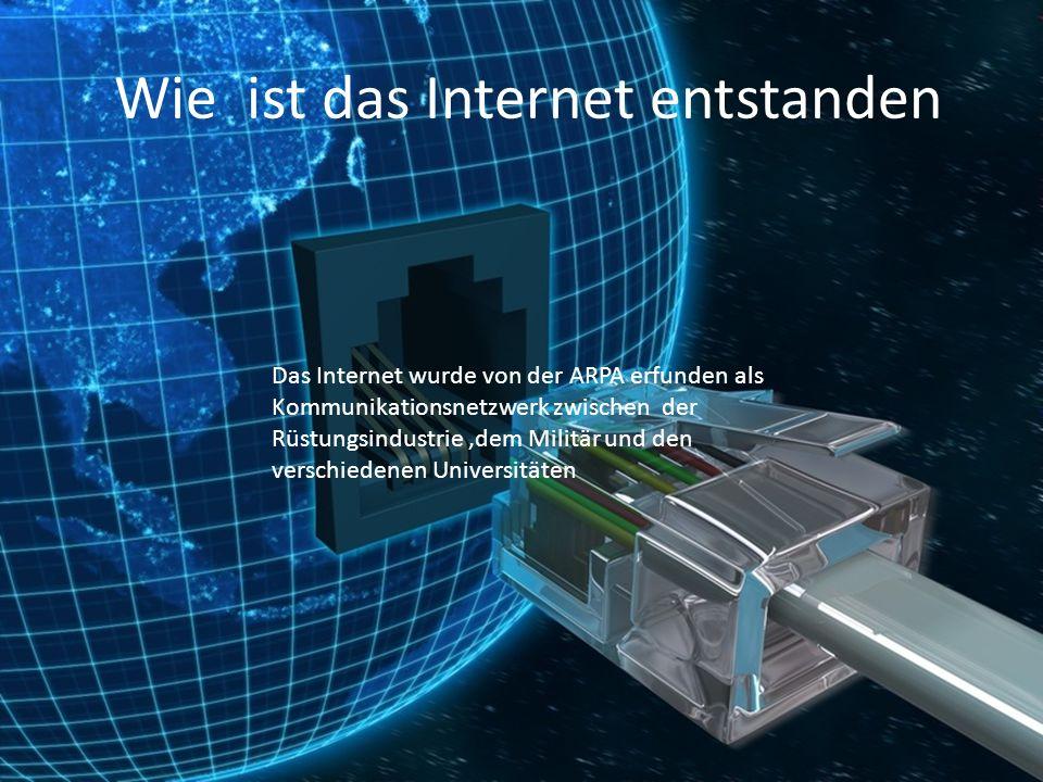 Wie ist das Internet entstanden Das Internet wurde von der ARPA erfunden als Kommunikationsnetzwerk zwischen der Rüstungsindustrie,dem Militär und den