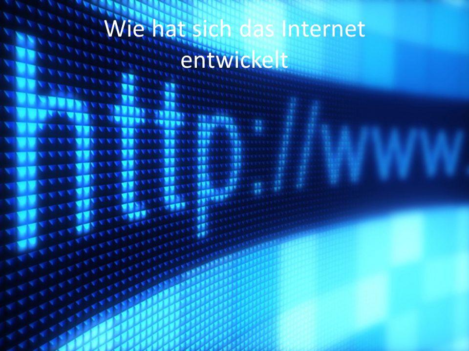 Wie hat sich das Internet entwickelt