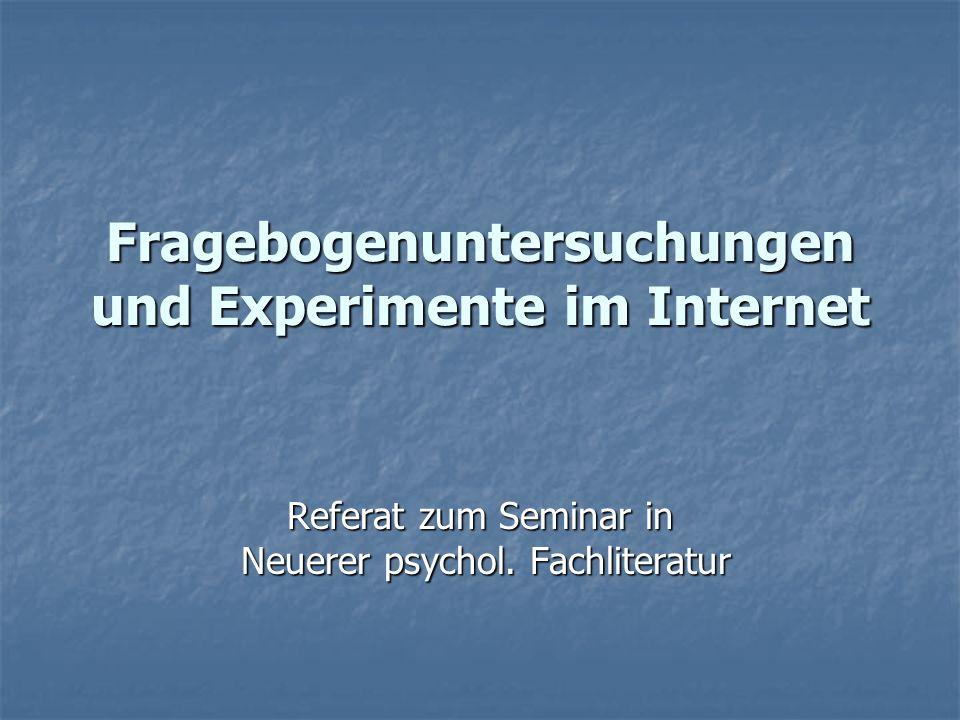 Fragebogenuntersuchungen und Experimente im Internet Referat zum Seminar in Neuerer psychol.