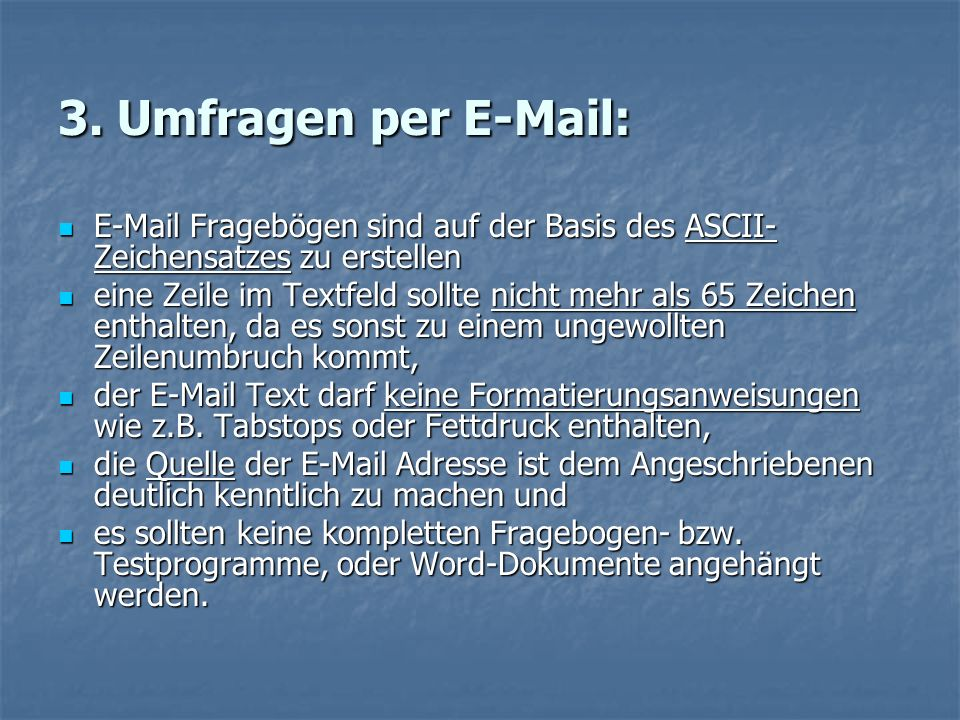 3. Umfragen per E-Mail: E-Mail Fragebögen sind auf der Basis des ASCII- Zeichensatzes zu erstellen E-Mail Fragebögen sind auf der Basis des ASCII- Zei