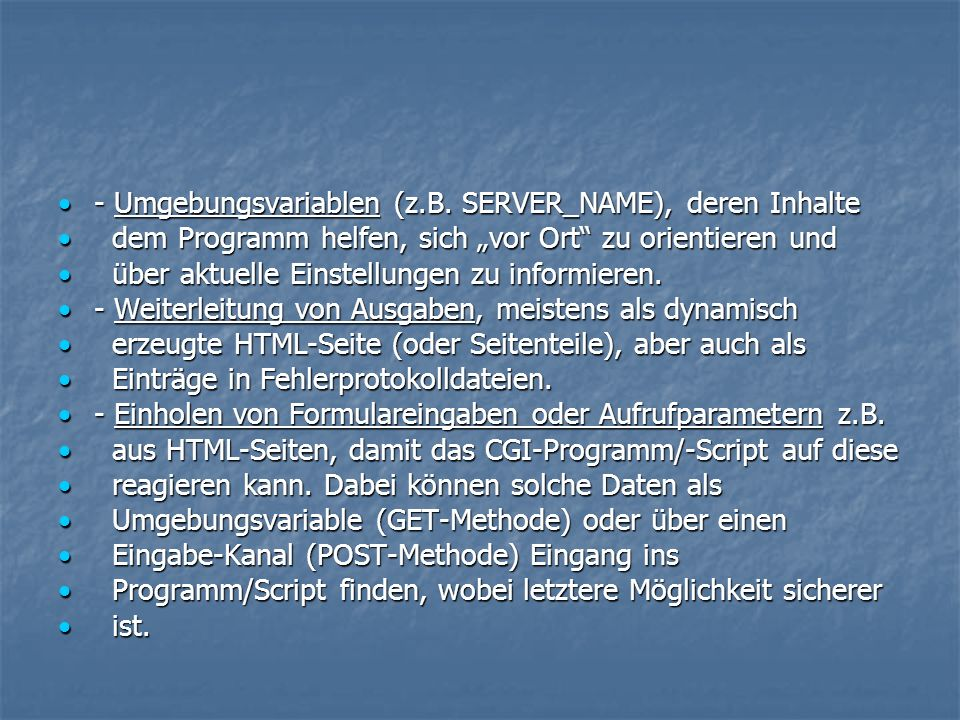 - Umgebungsvariablen (z.B. SERVER_NAME), deren Inhalte - Umgebungsvariablen (z.B.