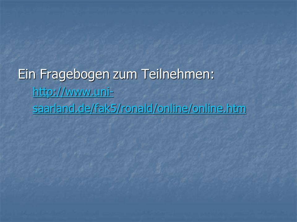 Ein Fragebogen zum Teilnehmen: http://www.uni- saarland.de/fak5/ronald/online/online.htm