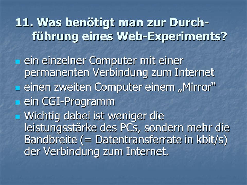 11. Was benötigt man zur Durch- führung eines Web-Experiments.