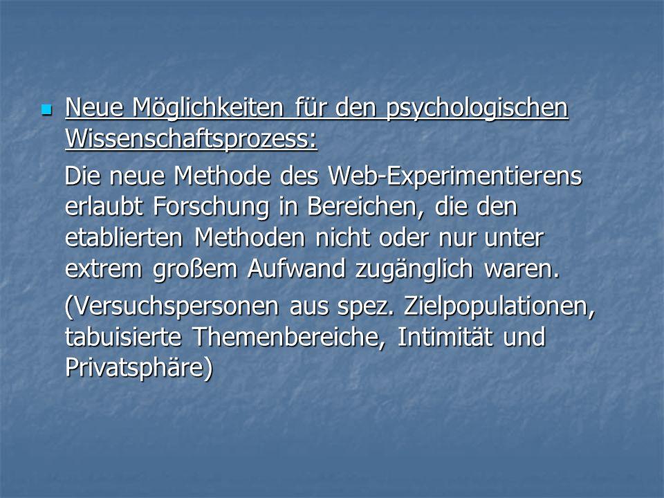 Neue Möglichkeiten für den psychologischen Wissenschaftsprozess: Neue Möglichkeiten für den psychologischen Wissenschaftsprozess: Die neue Methode des Web-Experimentierens erlaubt Forschung in Bereichen, die den etablierten Methoden nicht oder nur unter extrem großem Aufwand zugänglich waren.