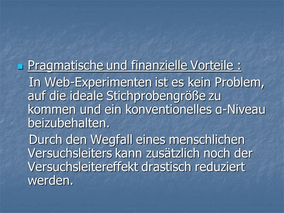 Pragmatische und finanzielle Vorteile : Pragmatische und finanzielle Vorteile : In Web-Experimenten ist es kein Problem, auf die ideale Stichprobengröße zu kommen und ein konventionelles α-Niveau beizubehalten.