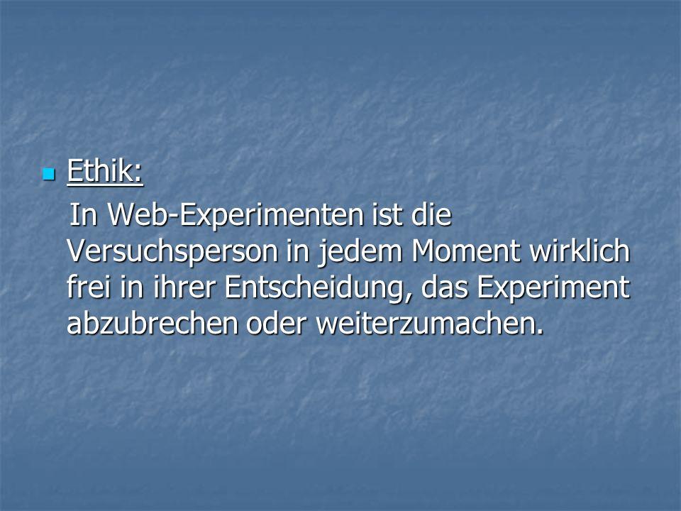 Ethik: Ethik: In Web-Experimenten ist die Versuchsperson in jedem Moment wirklich frei in ihrer Entscheidung, das Experiment abzubrechen oder weiterzumachen.