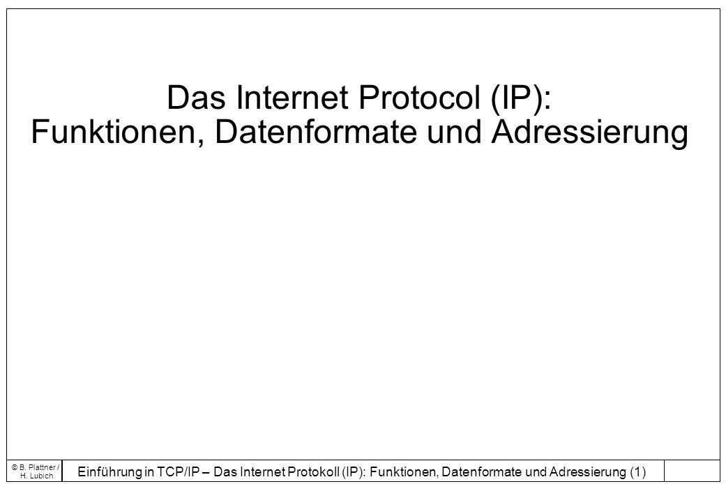 Einführung in TCP/IP – Das Internet Protokoll (IP): Funktionen, Datenformate und Adressierung (2) © B.
