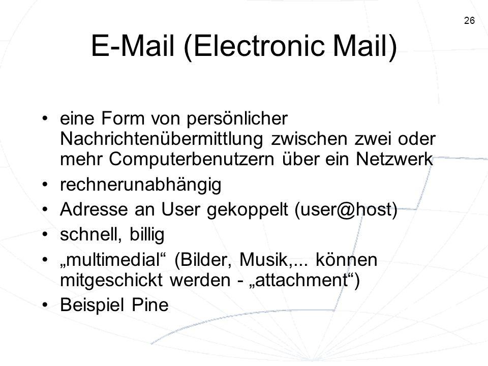 26 E-Mail (Electronic Mail) eine Form von persönlicher Nachrichtenübermittlung zwischen zwei oder mehr Computerbenutzern über ein Netzwerk rechnerunab
