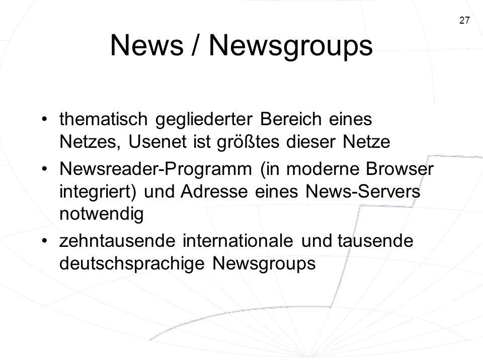 27 News / Newsgroups thematisch gegliederter Bereich eines Netzes, Usenet ist größtes dieser Netze Newsreader-Programm (in moderne Browser integriert)