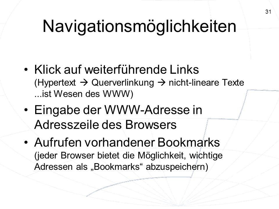 31 Navigationsmöglichkeiten Klick auf weiterführende Links (Hypertext Querverlinkung nicht-lineare Texte...ist Wesen des WWW) Eingabe der WWW-Adresse