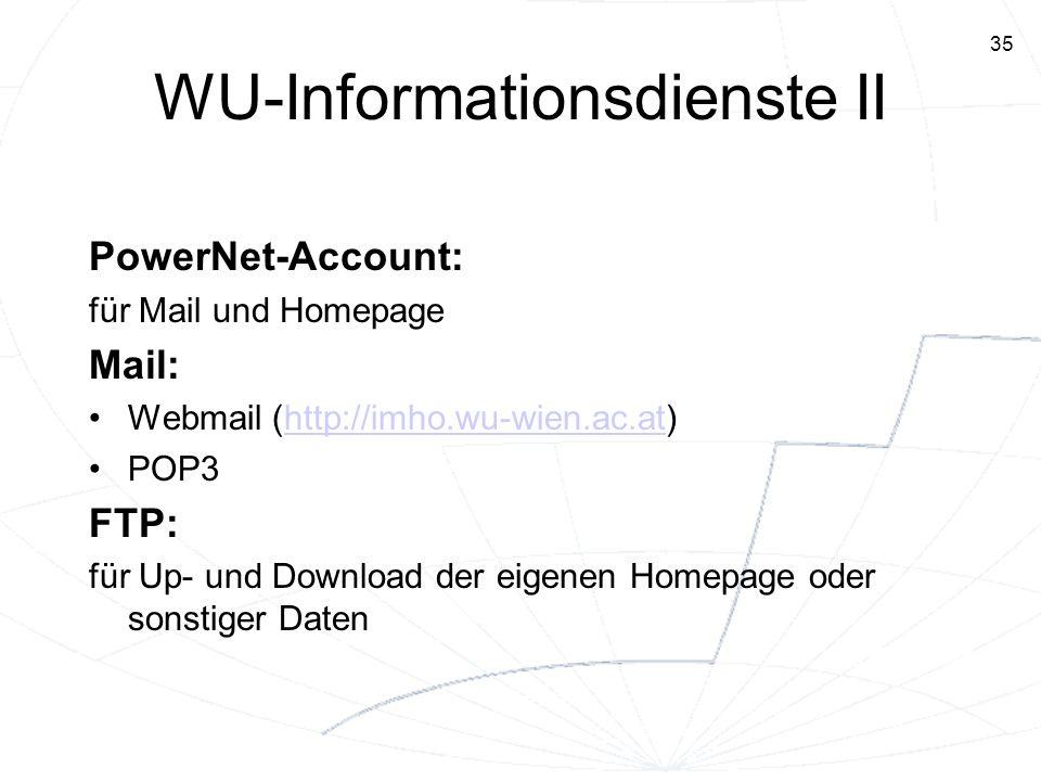 35 WU-Informationsdienste II PowerNet-Account: für Mail und Homepage Mail: Webmail (http://imho.wu-wien.ac.at)http://imho.wu-wien.ac.at POP3 FTP: für