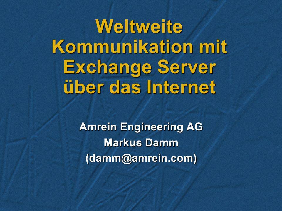 Weltweite Kommunikation mit Exchange Server über das Internet Amrein Engineering AG Markus Damm (damm@amrein.com)