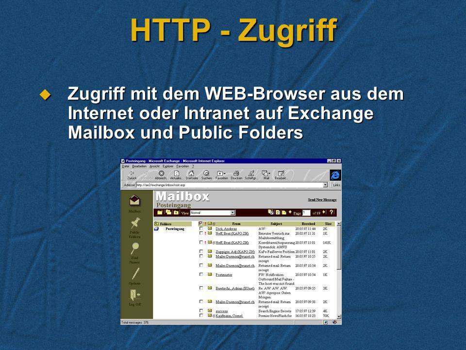 HTTP/POP3/LDAP HTTP HTTP Zugriff über den Web-Browser auf Zugriff über den Web-Browser auf Mailbox Mailbox Public-Folder Public-Folder Exchange-Direct
