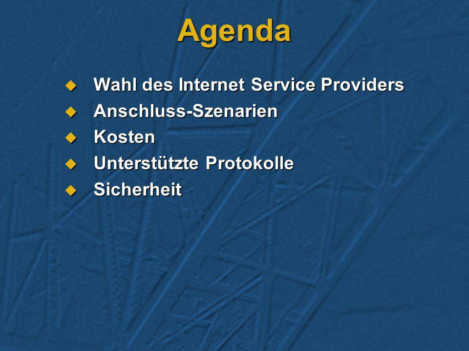 Agenda Wahl des Internet Service Providers Wahl des Internet Service Providers Anschluss-Szenarien Anschluss-Szenarien Kosten Kosten Unterstützte Protokolle Unterstützte Protokolle Sicherheit Sicherheit