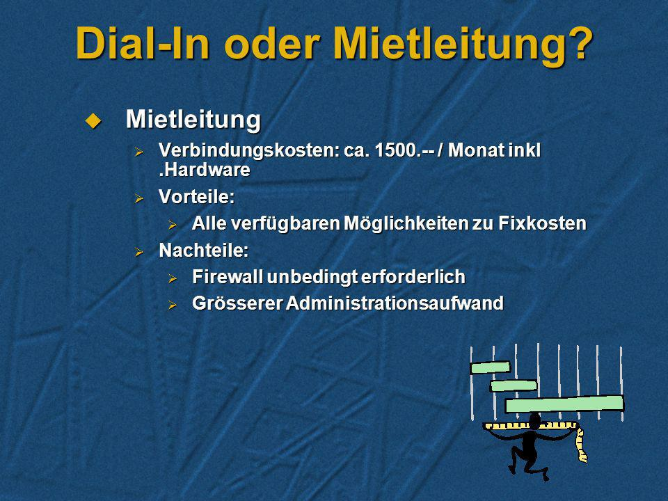 Dial-In oder Mietleitung.Mietleitung Mietleitung Verbindungskosten: ca.