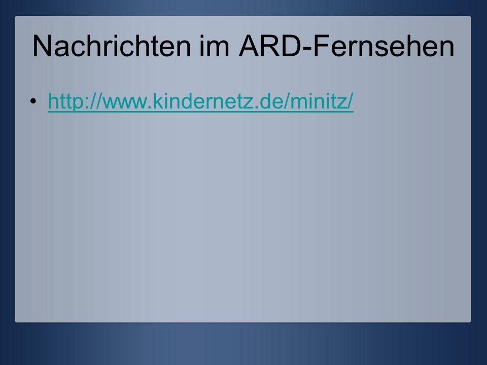 Nachrichten im ARD-Fernsehen http://www.kindernetz.de/minitz/