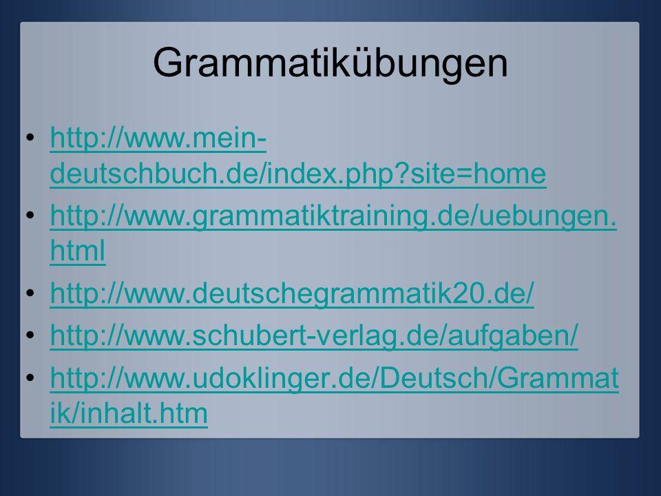 Grammatikübungen http://www.mein- deutschbuch.de/index.php?site=homehttp://www.mein- deutschbuch.de/index.php?site=home http://www.grammatiktraining.d