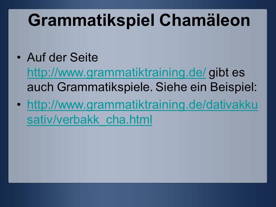 Grammatikspiel Chamäleon Auf der Seite http://www.grammatiktraining.de/ gibt es auch Grammatikspiele. Siehe ein Beispiel: http://www.grammatiktraining