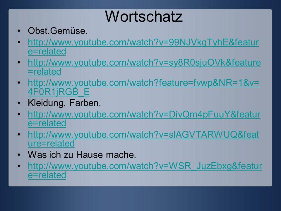 Wortschatz Obst.Gemüse. http://www.youtube.com/watch?v=99NJVkqTyhE&featur e=relatedhttp://www.youtube.com/watch?v=99NJVkqTyhE&featur e=related http://