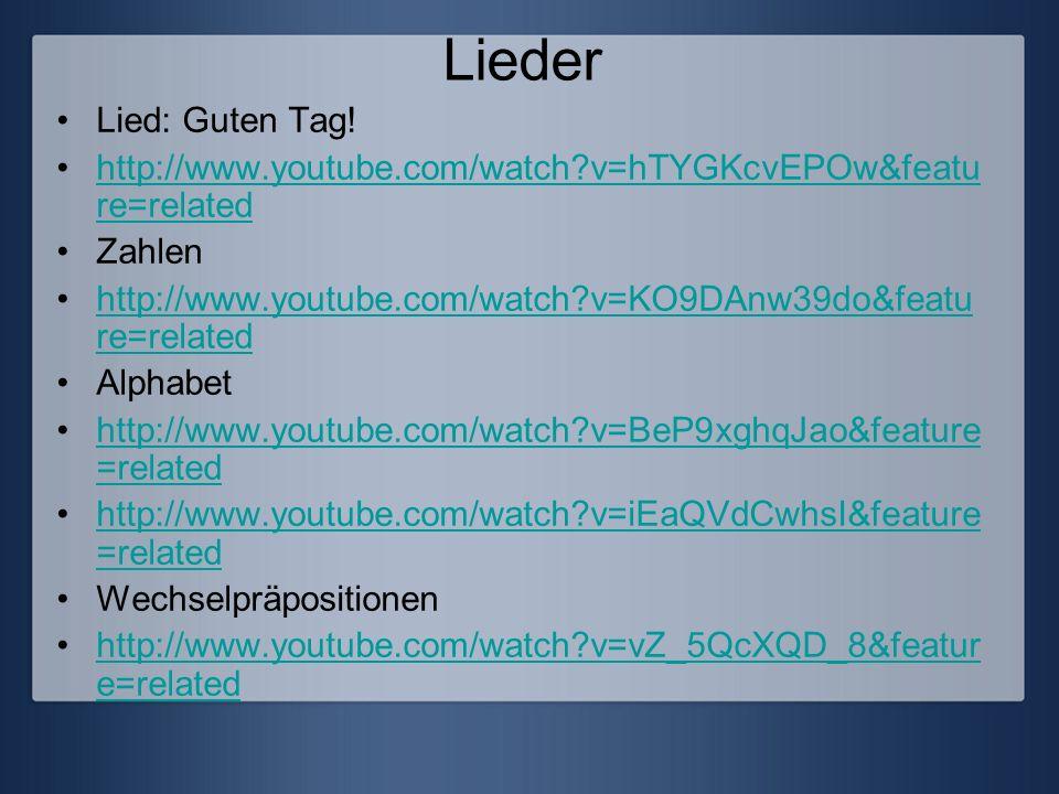 Lieder Lied: Guten Tag! http://www.youtube.com/watch?v=hTYGKcvEPOw&featu re=relatedhttp://www.youtube.com/watch?v=hTYGKcvEPOw&featu re=related Zahlen