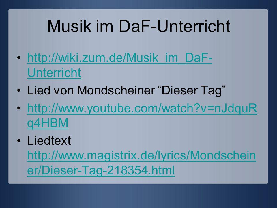 Musik im DaF-Unterricht http://wiki.zum.de/Musik_im_DaF- Unterrichthttp://wiki.zum.de/Musik_im_DaF- Unterricht Lied von Mondscheiner Dieser Tag http:/