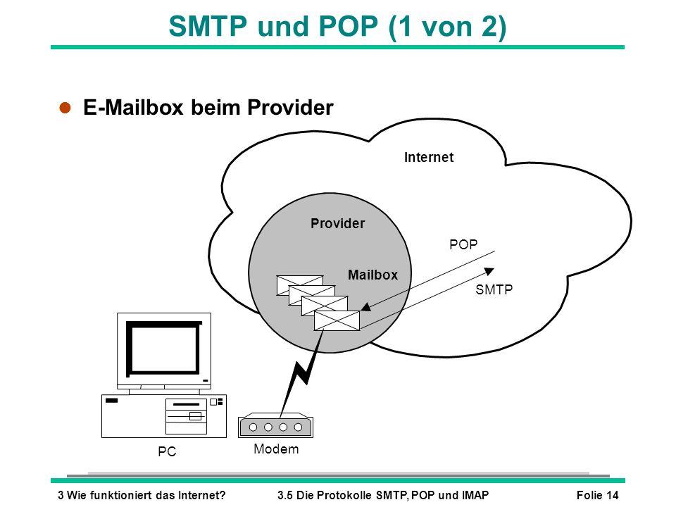 Folie 143 Wie funktioniert das Internet?3.5 Die Protokolle SMTP, POP und IMAP Internet PC Provider POP SMTP Mailbox SMTP und POP (1 von 2) l E-Mailbox