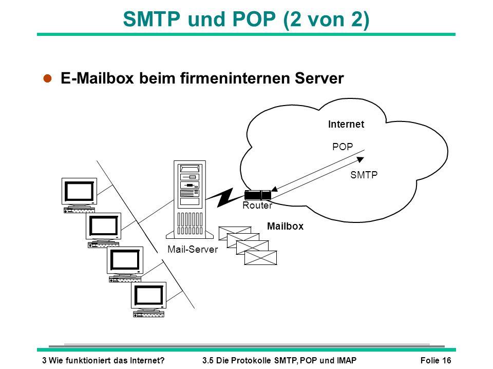 Folie 163 Wie funktioniert das Internet?3.5 Die Protokolle SMTP, POP und IMAP Internet POP SMTP Mail-Server Mailbox SMTP und POP (2 von 2) l E-Mailbox