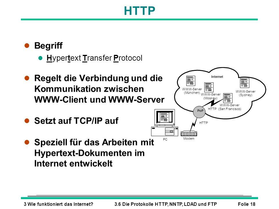 Folie 183 Wie funktioniert das Internet?3.6 Die Protokolle HTTP, NNTP, LDAD und FTP HTTP l Begriff l Hypertext Transfer Protocol l Regelt die Verbindu