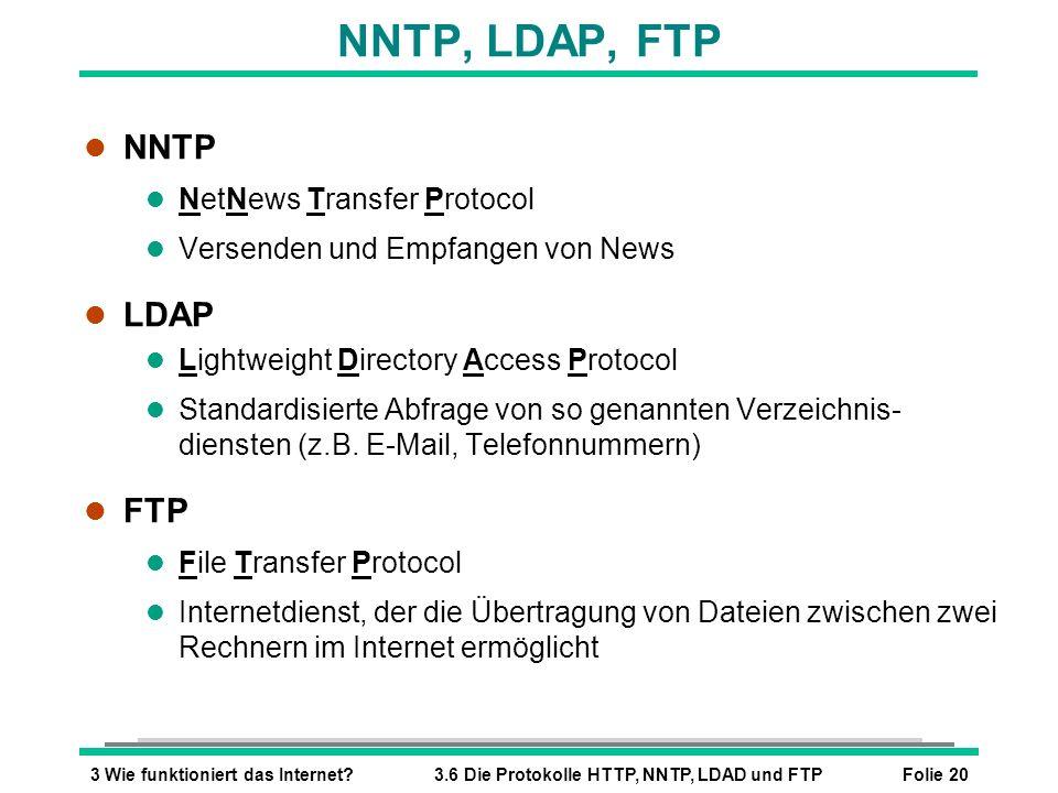 Folie 203 Wie funktioniert das Internet?3.6 Die Protokolle HTTP, NNTP, LDAD und FTP NNTP, LDAP, FTP l NNTP l NetNews Transfer Protocol l Versenden und