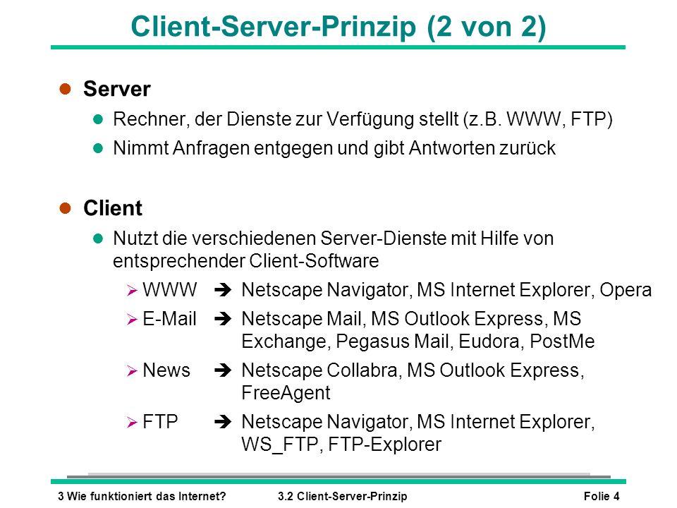 Folie 43 Wie funktioniert das Internet?3.2 Client-Server-Prinzip Client-Server-Prinzip (2 von 2) l Server l Rechner, der Dienste zur Verfügung stellt