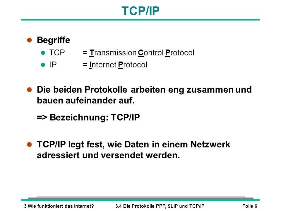 Folie 63 Wie funktioniert das Internet?3.4 Die Protokolle PPP, SLIP und TCP/IP TCP/IP l Begriffe l TCP= Transmission Control Protocol l IP= Internet P