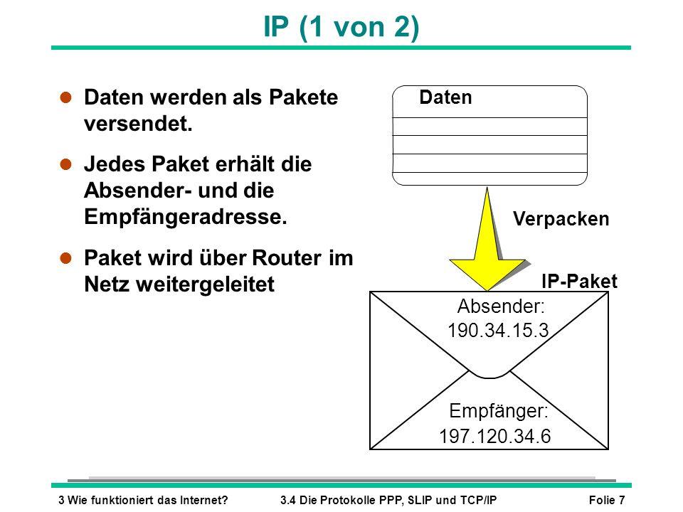 Folie 73 Wie funktioniert das Internet?3.4 Die Protokolle PPP, SLIP und TCP/IP IP (1 von 2) l Daten werden als Pakete versendet. l Jedes Paket erhält