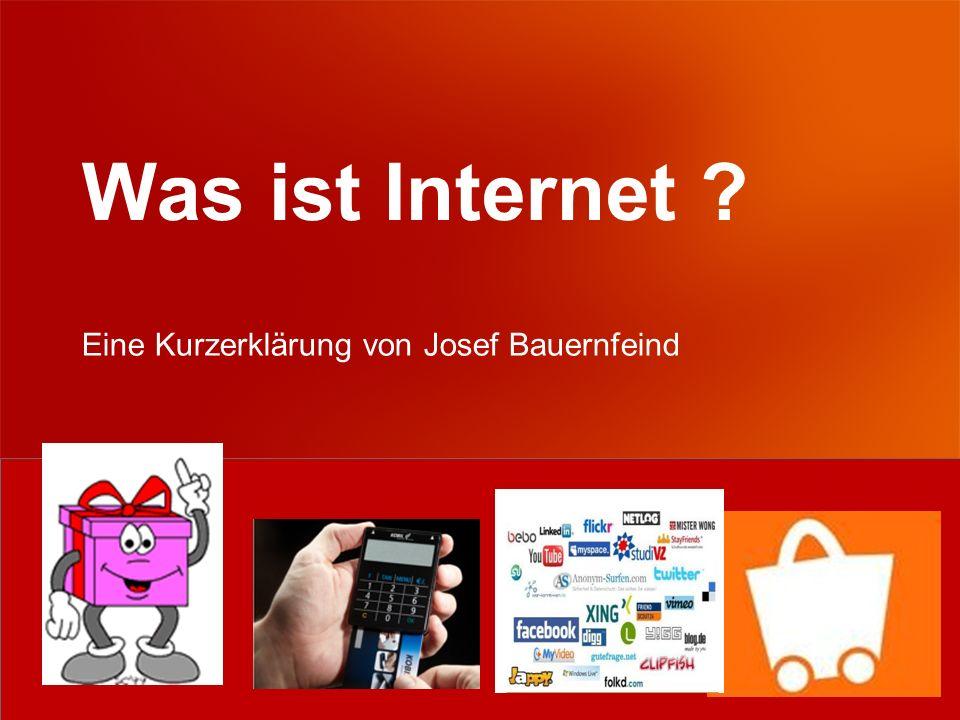 E-Mail: josef.bauernfeind@web.de Präsentation von Josef Bauernfeind 22 Sie haben nun einige praktische Dinge des Internets kennen gelernt.