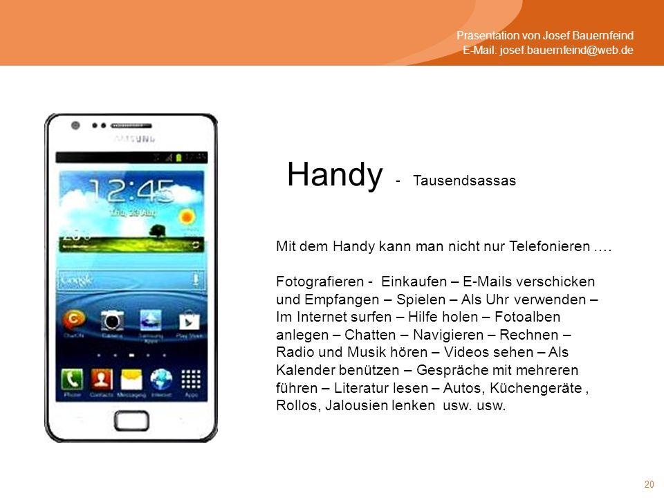20 Präsentation von Josef Bauernfeind E-Mail: josef.bauernfeind@web.de Handy - Tausendsassas Mit dem Handy kann man nicht nur Telefonieren ….