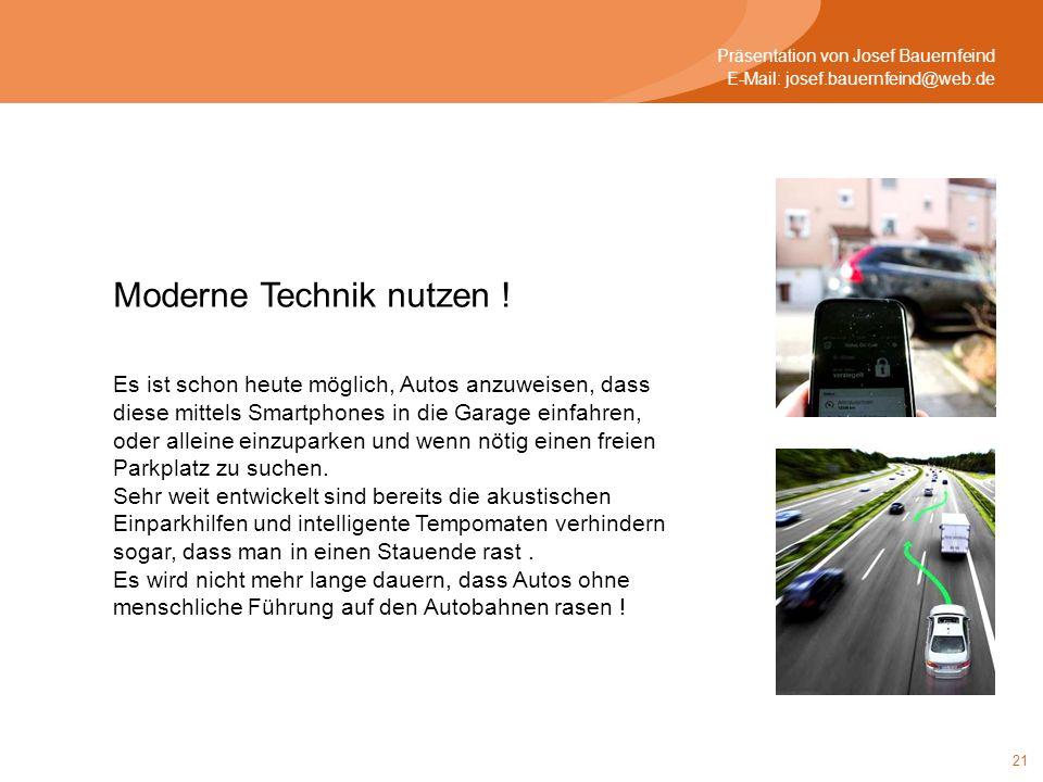 21 Präsentation von Josef Bauernfeind E-Mail: josef.bauernfeind@web.de Moderne Technik nutzen .