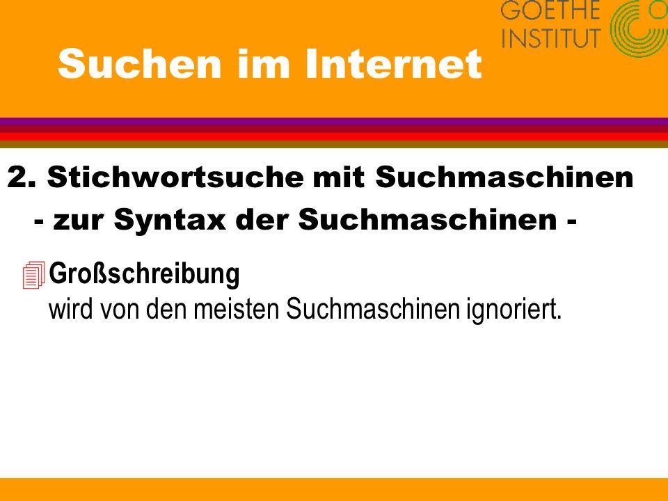 Suchen im Internet 2. Stichwortsuche mit Suchmaschinen - zur Syntax der Suchmaschinen - 4 Großschreibung wird von den meisten Suchmaschinen ignoriert.