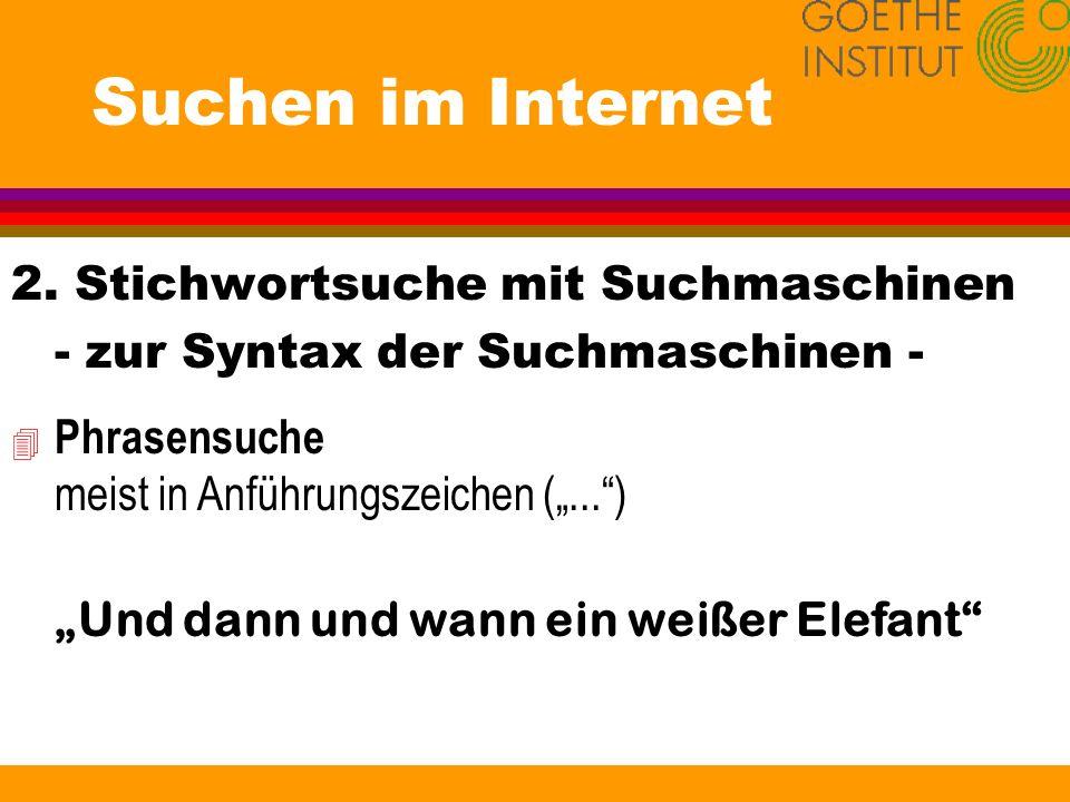 Suchen im Internet 2. Stichwortsuche mit Suchmaschinen - zur Syntax der Suchmaschinen - 4 Phrasensuche meist in Anführungszeichen (...) Und dann und w